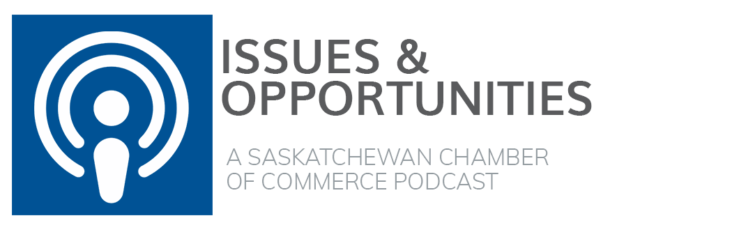 Issues & Opportunities - A Saskatchewan Chamber of Commerce Podcast